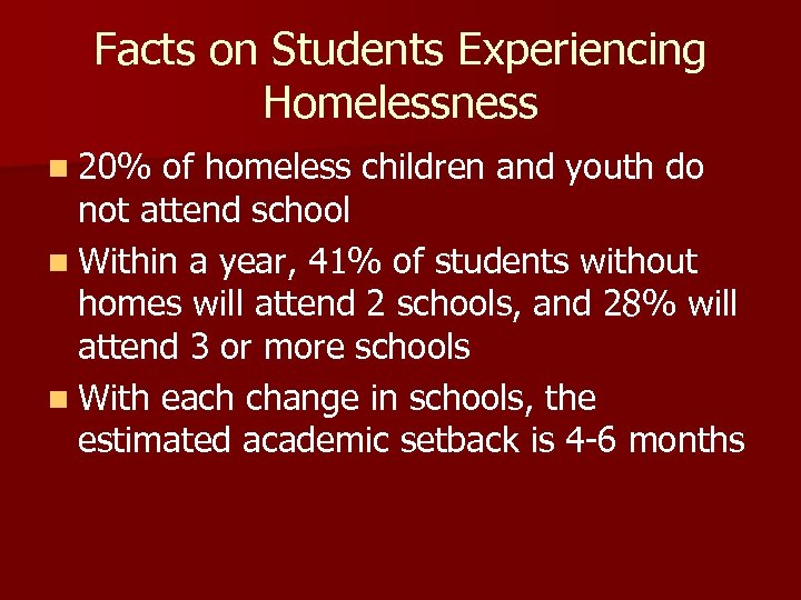 Facts on Students Experiencing Homelessness n 20% of homeless children and youth do not