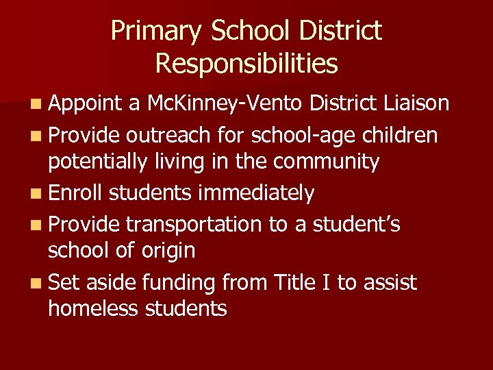 Primary School District Responsibilities n Appoint a Mc. Kinney-Vento District Liaison n Provide outreach