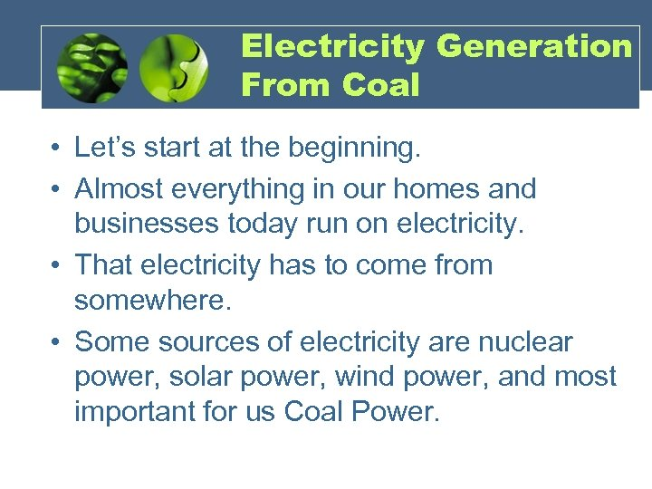Electricity Generation From Coal • Let's start at the beginning. • Almost everything in