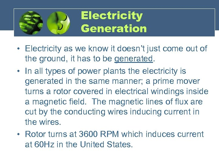 Electricity Generation • Electricity as we know it doesn't just come out of the