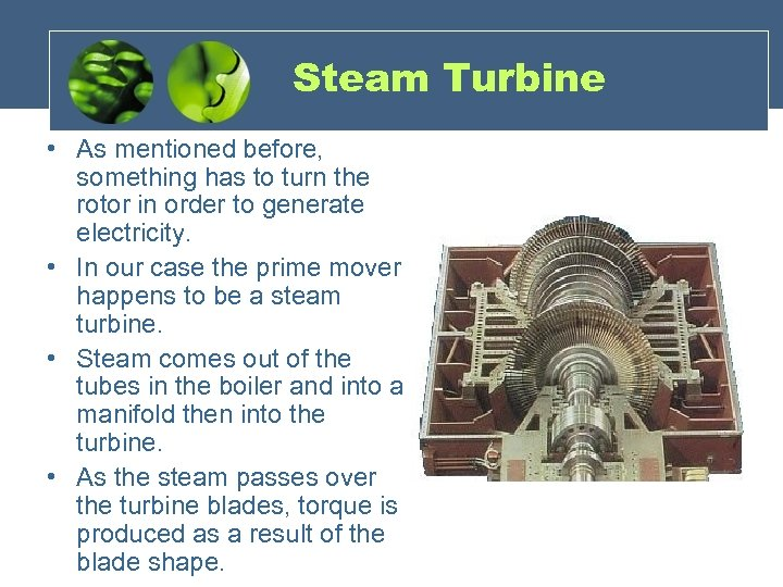 Steam Turbine • As mentioned before, something has to turn the rotor in order