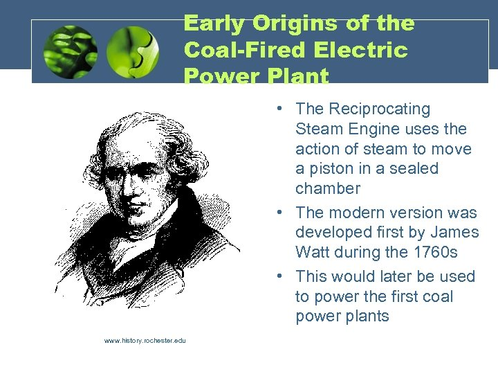 Early Origins of the Coal-Fired Electric Power Plant • The Reciprocating Steam Engine uses