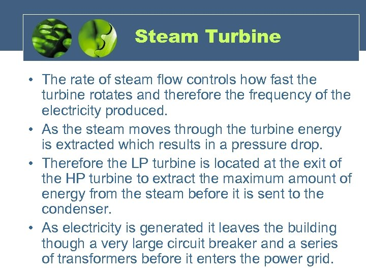 Steam Turbine • The rate of steam flow controls how fast the turbine rotates