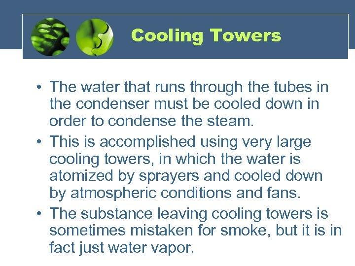 Cooling Towers • The water that runs through the tubes in the condenser must