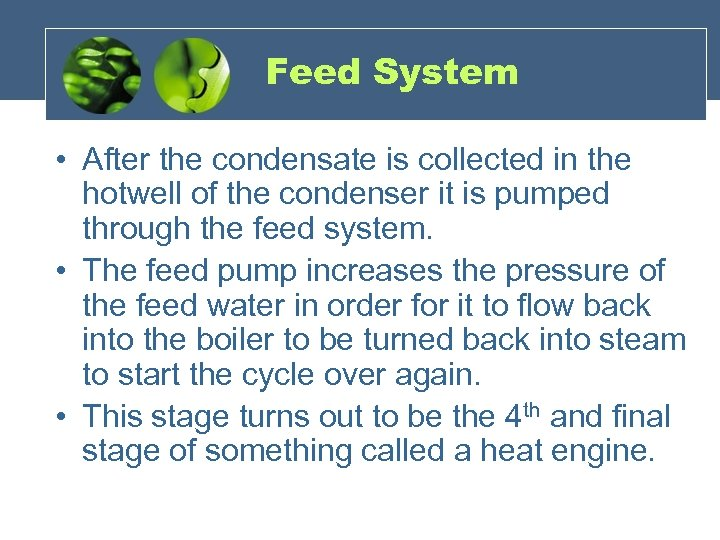 Feed System • After the condensate is collected in the hotwell of the condenser