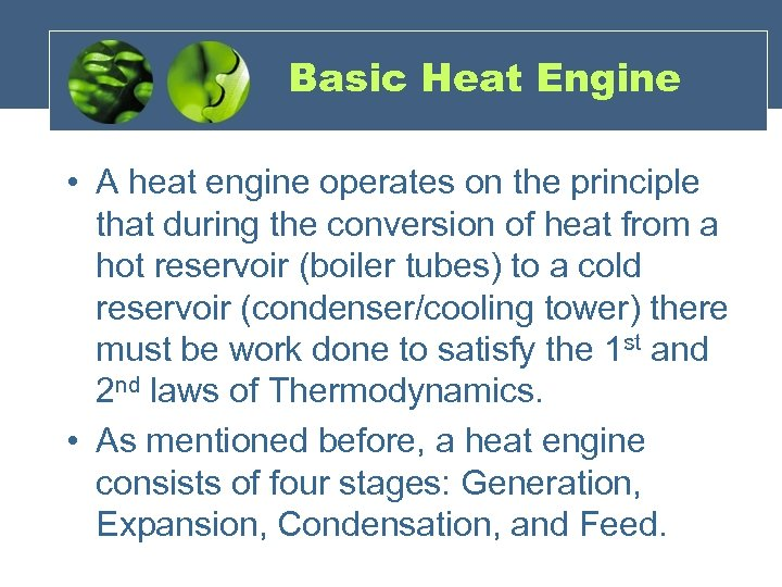 Basic Heat Engine • A heat engine operates on the principle that during the