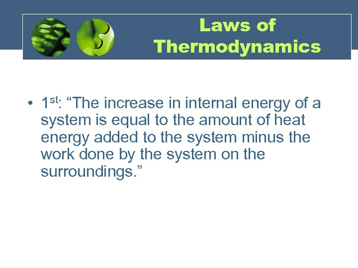 """Laws of Thermodynamics • 1 st: """"The increase in internal energy of a system"""