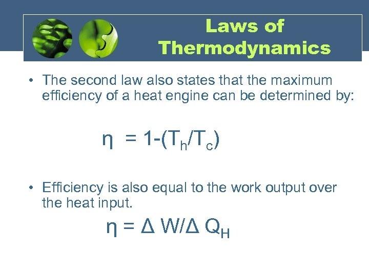 Laws of Thermodynamics • The second law also states that the maximum efficiency of
