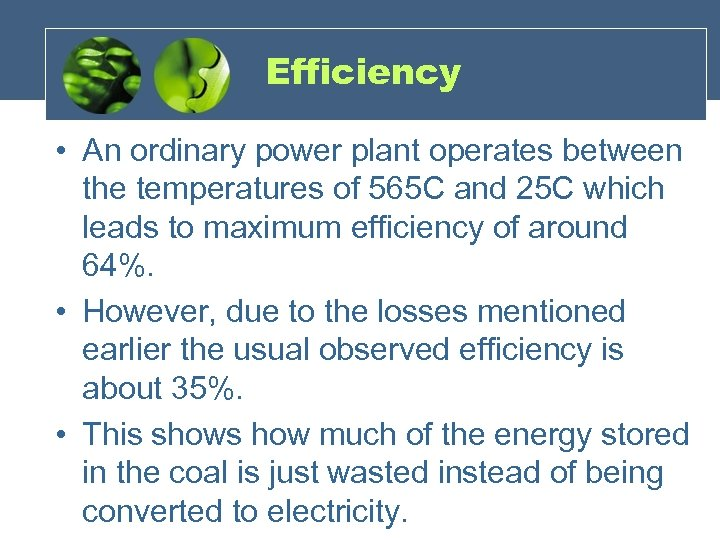 Efficiency • An ordinary power plant operates between the temperatures of 565 C and