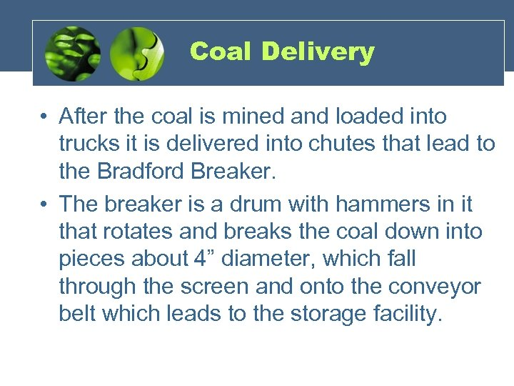 Coal Delivery • After the coal is mined and loaded into trucks it is