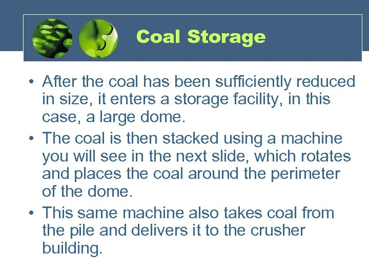 Coal Storage • After the coal has been sufficiently reduced in size, it enters