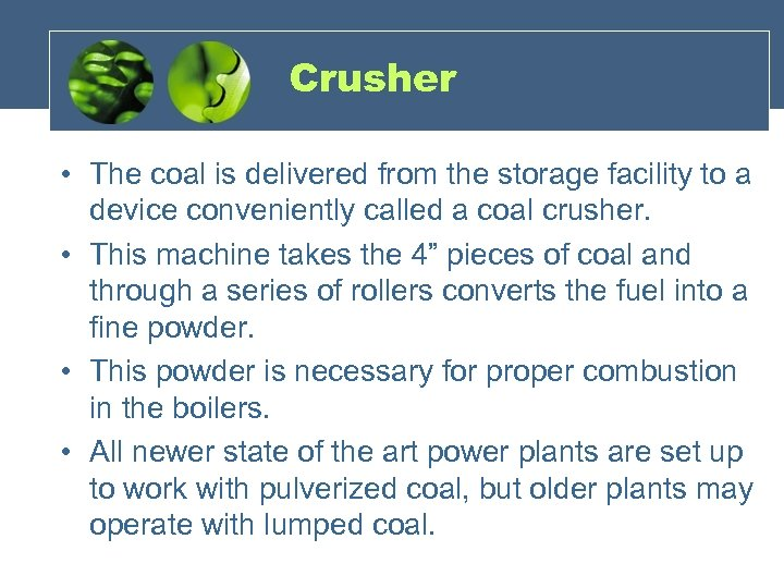 Crusher • The coal is delivered from the storage facility to a device conveniently