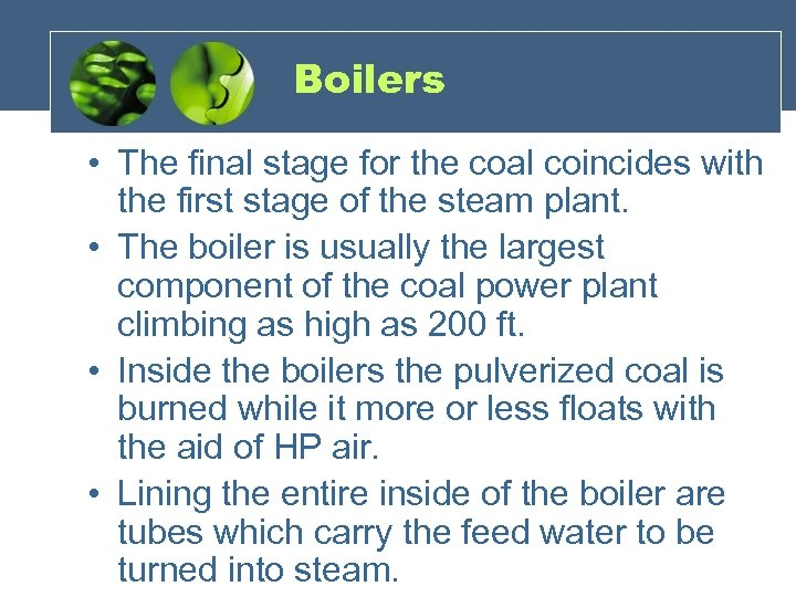 Boilers • The final stage for the coal coincides with the first stage of