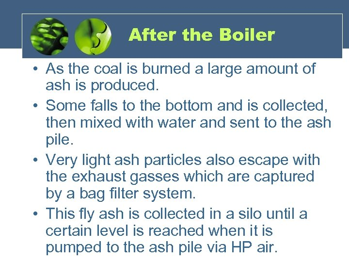 After the Boiler • As the coal is burned a large amount of ash