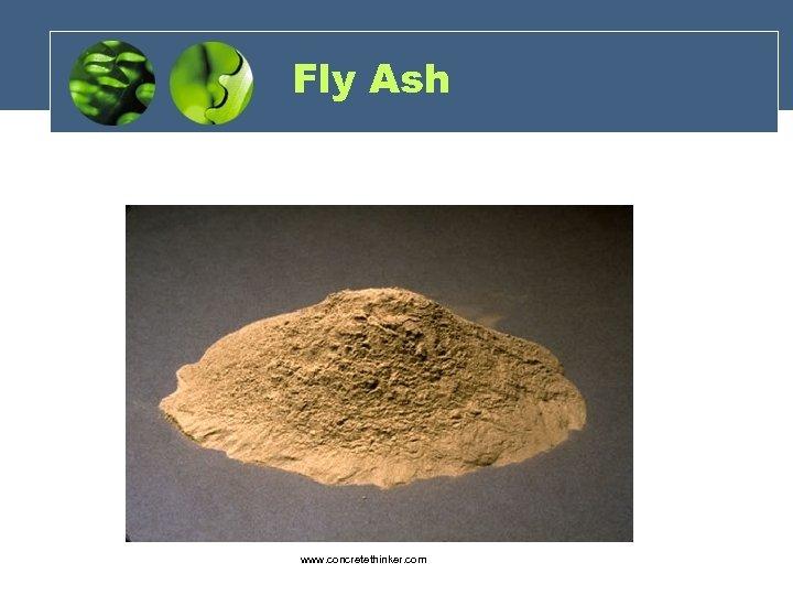 Fly Ash www. concretethinker. com