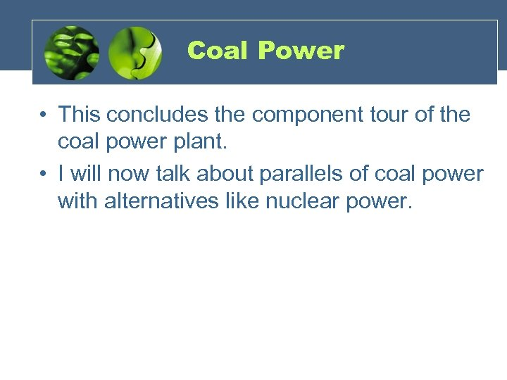 Coal Power • This concludes the component tour of the coal power plant. •