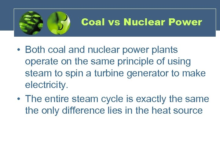 Coal vs Nuclear Power • Both coal and nuclear power plants operate on the