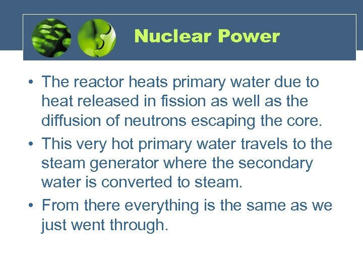 Nuclear Power • The reactor heats primary water due to heat released in fission