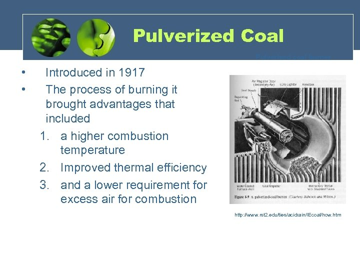 Pulverized Coal Pulverized coal burner • • Introduced in 1917 The process of burning