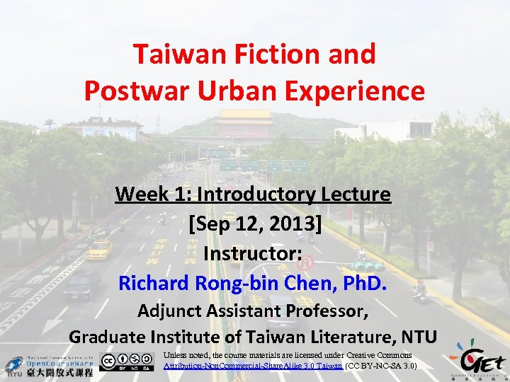 Taiwan Fiction and Postwar Urban Experience Week 1: Introductory Lecture [Sep 12, 2013] Instructor: