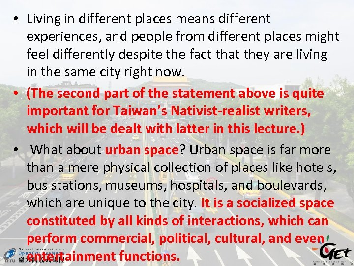 • Living in different places means different experiences, and people from different places