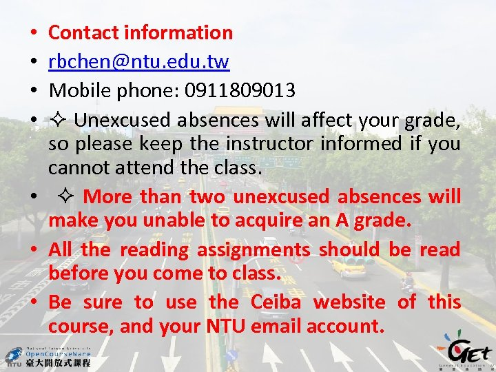 Contact information rbchen@ntu. edu. tw Mobile phone: 0911809013 Unexcused absences will affect your grade,