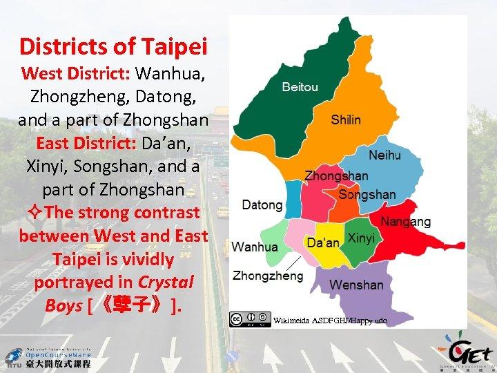Districts of Taipei West District: Wanhua, Zhongzheng, Datong, and a part of Zhongshan East