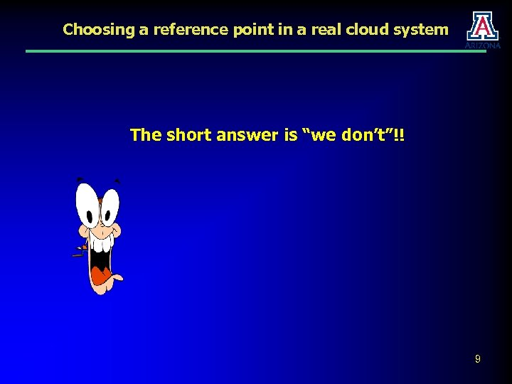 "Choosing a reference point in a real cloud system The short answer is ""we"