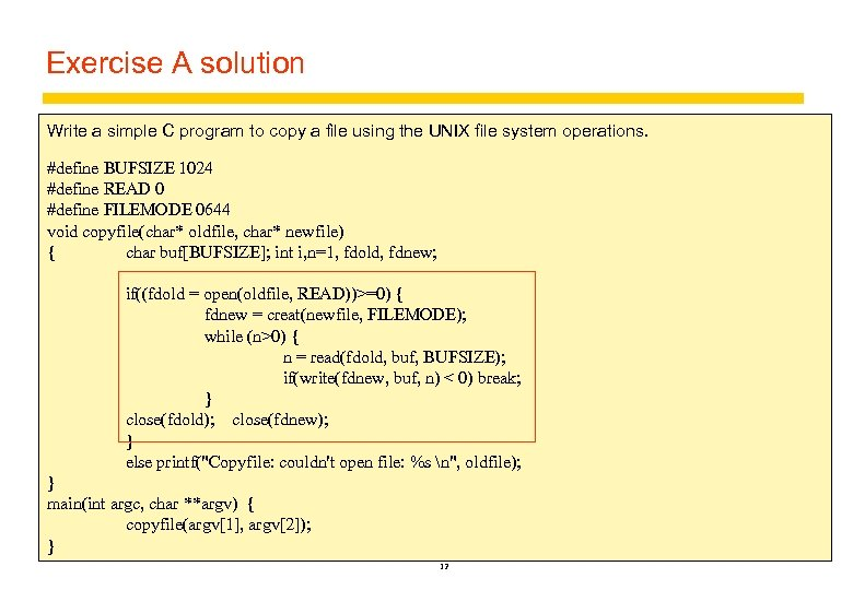 Exercise A solution Write a simple C program to copy a file using the