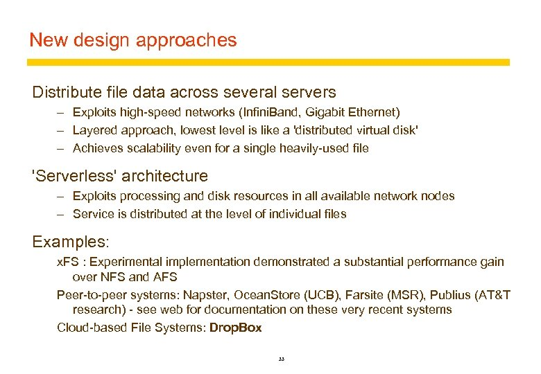 New design approaches Distribute file data across several servers – Exploits high-speed networks (Infini.