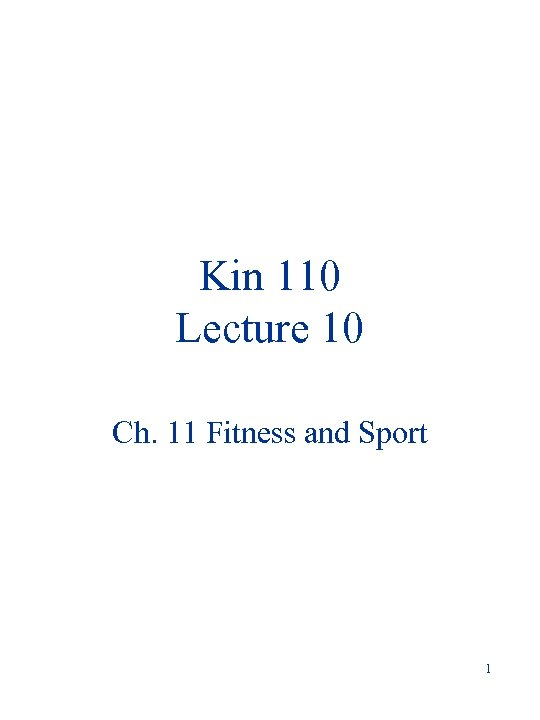 Kin 110 Lecture 10 Ch. 11 Fitness and Sport 1