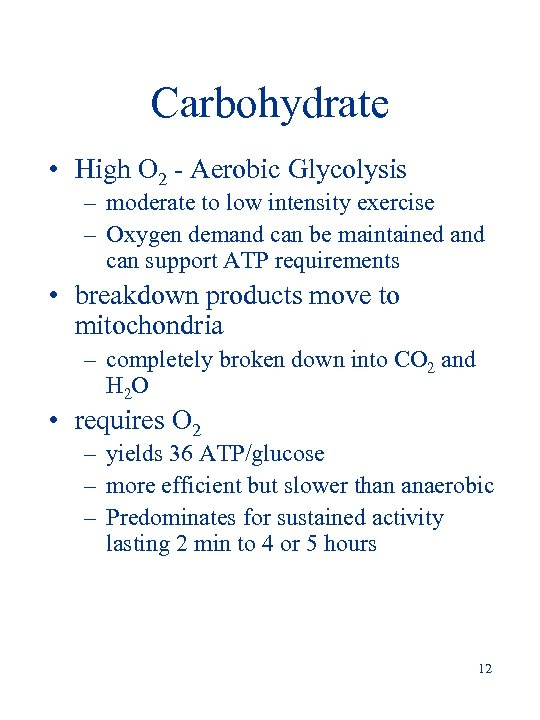 Carbohydrate • High O 2 - Aerobic Glycolysis – moderate to low intensity exercise