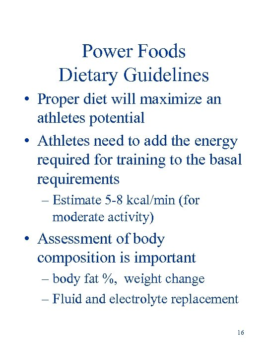 Power Foods Dietary Guidelines • Proper diet will maximize an athletes potential • Athletes