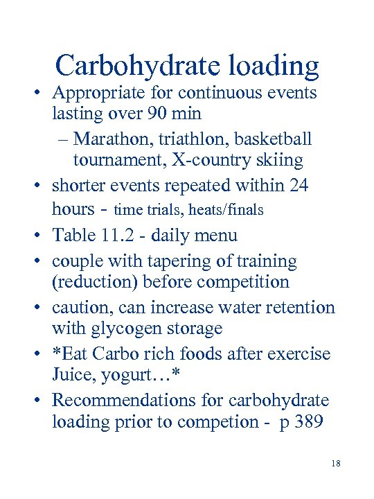 Carbohydrate loading • Appropriate for continuous events lasting over 90 min – Marathon, triathlon,