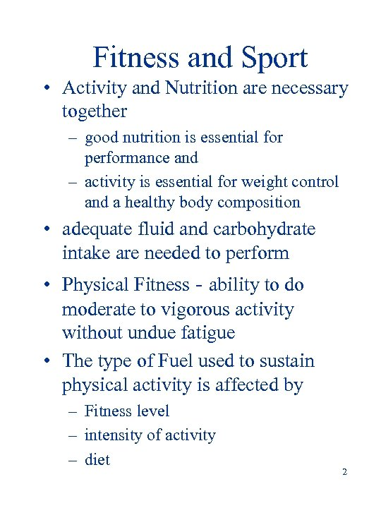 Fitness and Sport • Activity and Nutrition are necessary together – good nutrition is
