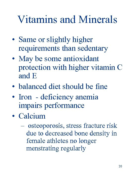Vitamins and Minerals • Same or slightly higher requirements than sedentary • May be