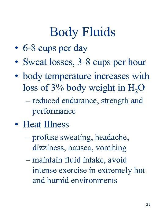 Body Fluids • 6 -8 cups per day • Sweat losses, 3 -8 cups