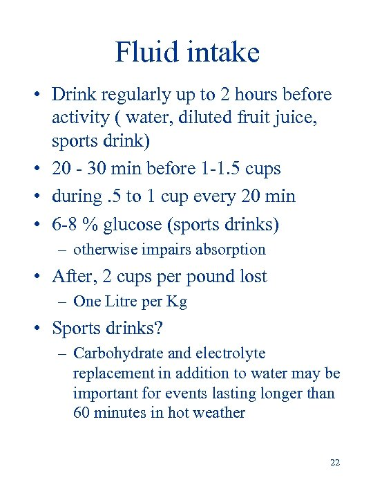 Fluid intake • Drink regularly up to 2 hours before activity ( water, diluted