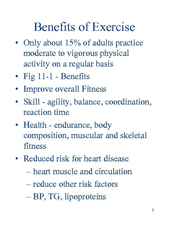Benefits of Exercise • Only about 15% of adults practice moderate to vigorous physical