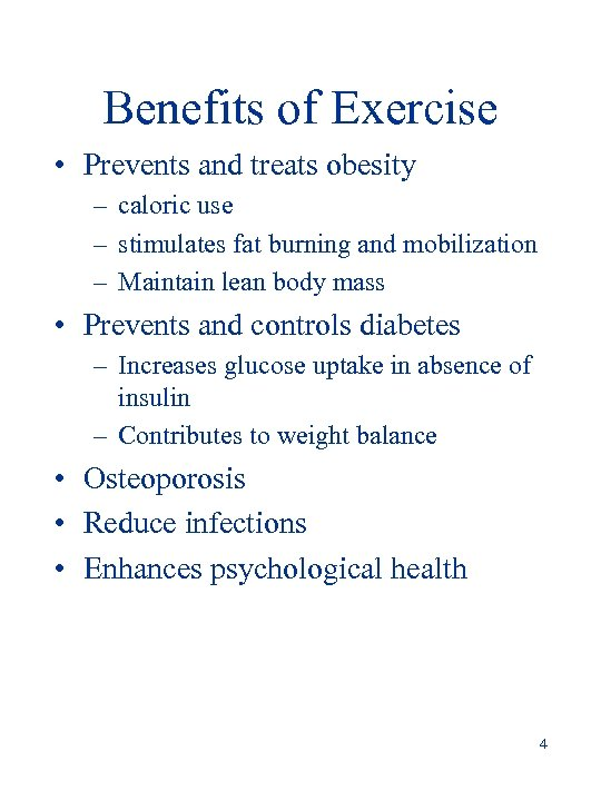 Benefits of Exercise • Prevents and treats obesity – caloric use – stimulates fat