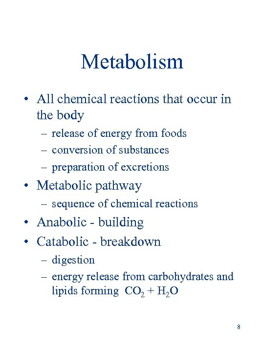 Metabolism • All chemical reactions that occur in the body – release of energy