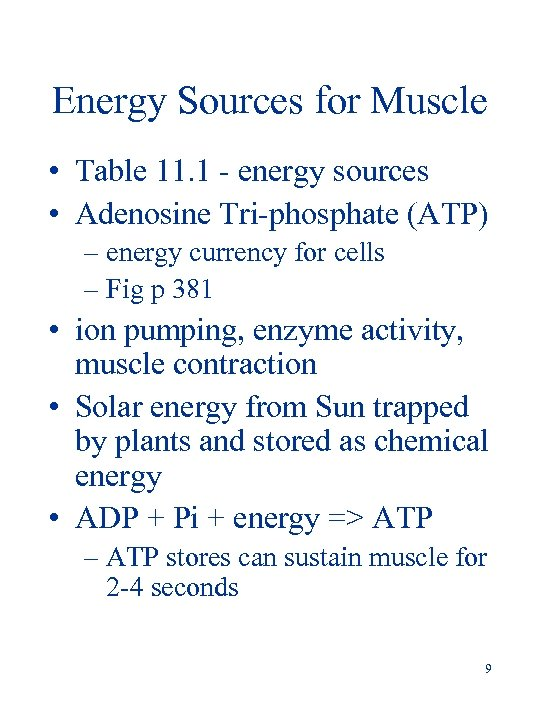 Energy Sources for Muscle • Table 11. 1 - energy sources • Adenosine Tri-phosphate