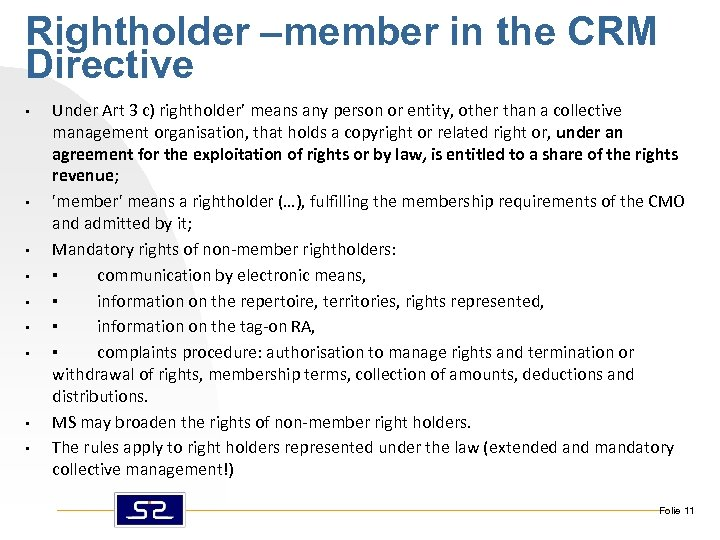 Rightholder –member in the CRM Directive • • • Under Art 3 c) rightholder'