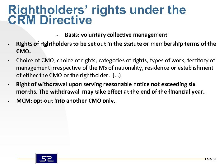 Rightholders' rights under the CRM Directive Basis: voluntary collective management Rights of rightholders to