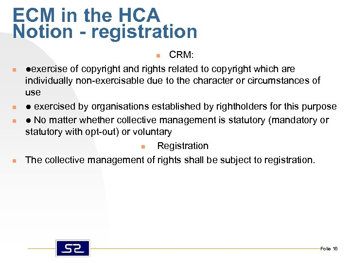 ECM in the HCA Notion - registration CRM: ●exercise of copyright and rights related