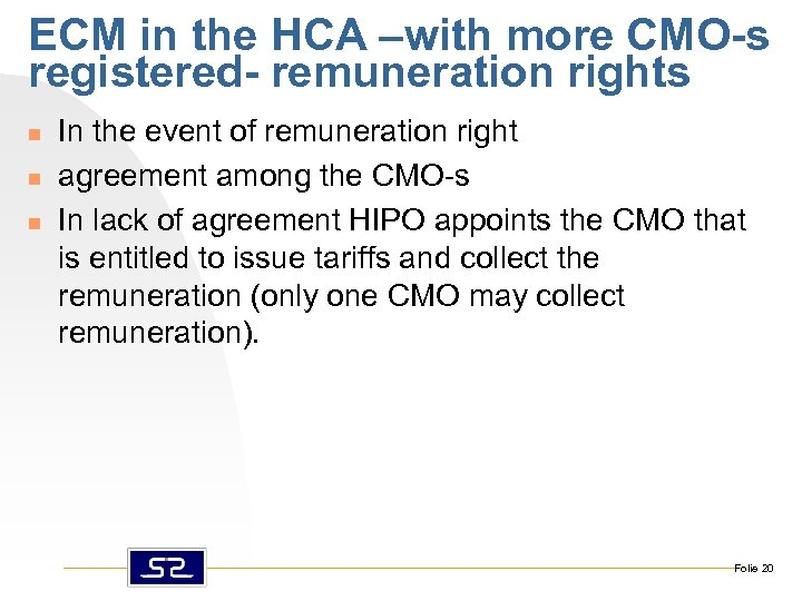 ECM in the HCA –with more CMO-s registered- remuneration rights n n n In