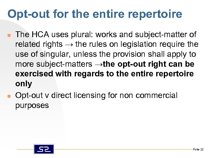 Opt-out for the entire repertoire n n The HCA uses plural: works and subject-matter