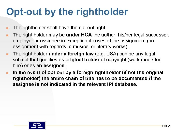 Opt-out by the rightholder n n The rightholder shall have the opt-out right. The