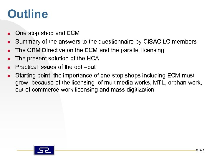 Outline n n n One stop shop and ECM Summary of the answers to