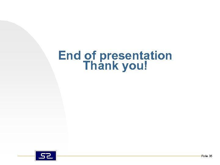 End of presentation Thank you! Folie 35